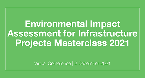 PARTNER EVENT - ENVIRONMENTAL IMPACT ASSESSMENT FOR INFRASTRUCTURE PROJECTS MASTERCLASS 2021
